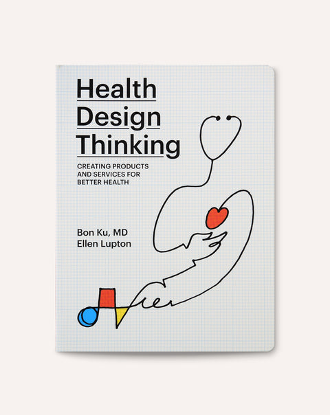 Health Design Thinking / Bon Ku and Ellen Lupton