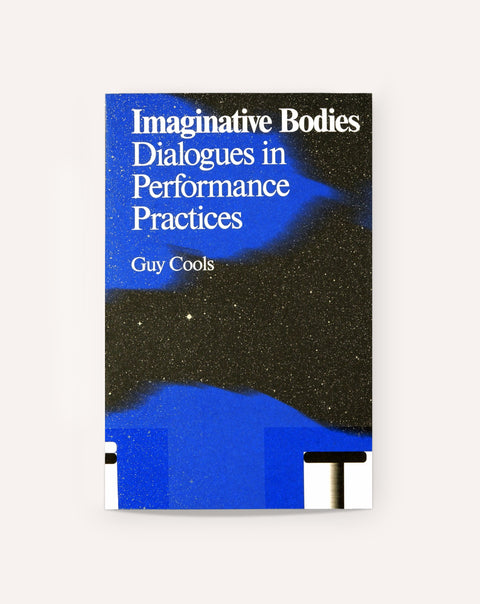 Imaginative Bodies: Dialogues in Performance Practices