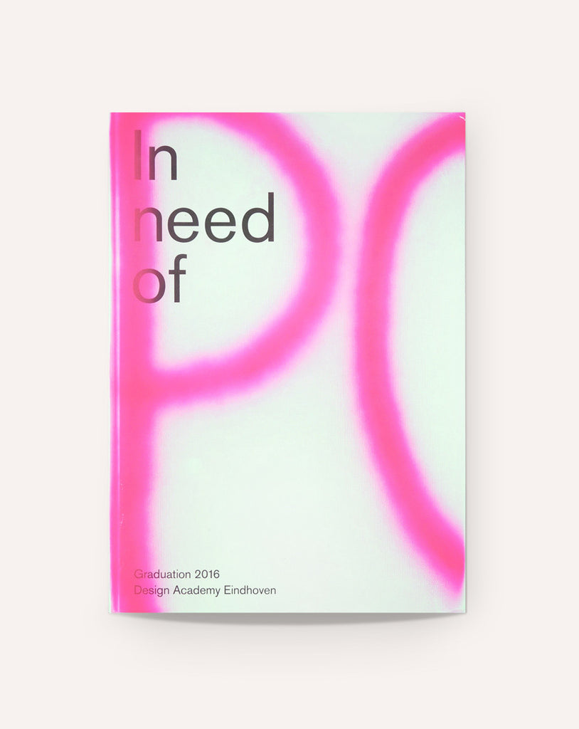 In Need Of: Graduation 2016 Design Academy Eindhoven