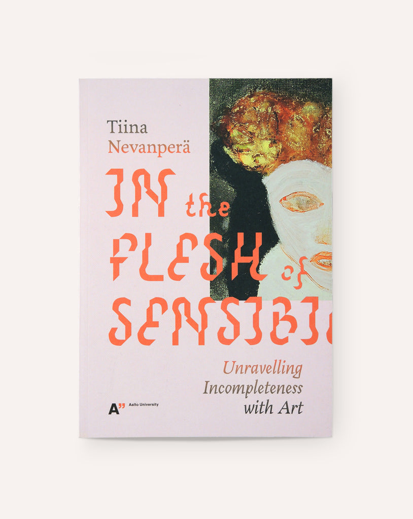 In The Flesh Of Sensibility / Tiina Nevanpera