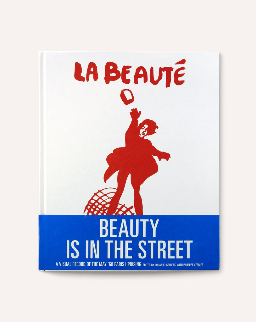 Beauty Is In The Street: A Visual Record of the May '68 Paris Uprising