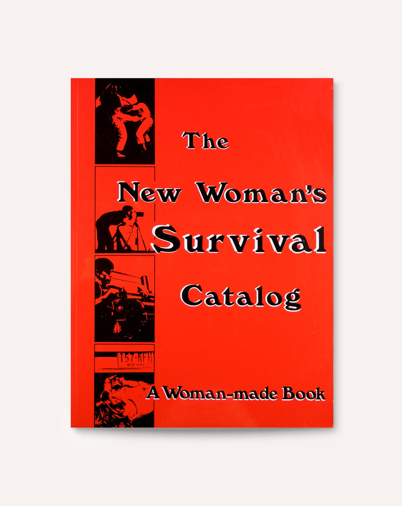 The New Woman's Survival Catalog: A Woman-made Book
