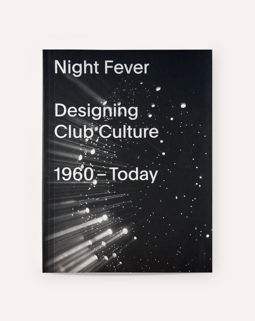 Night Fever: Designing Club Culture 1960 - Today
