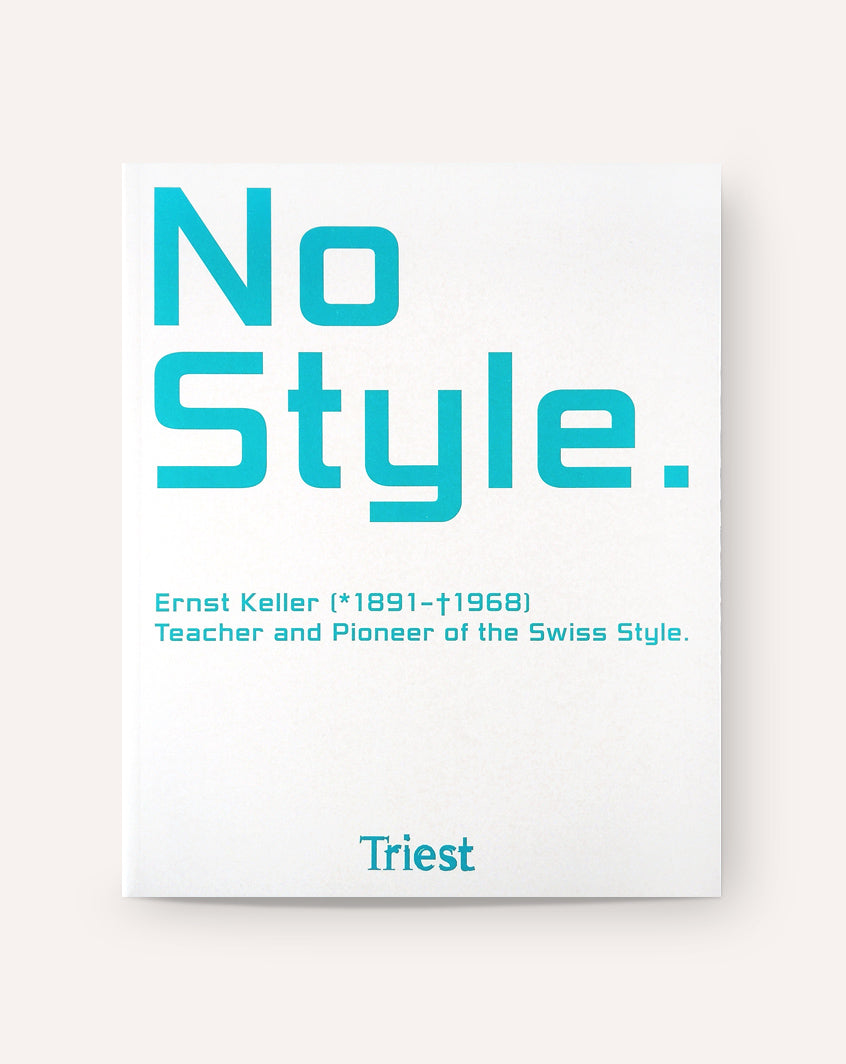 No Style: Ernst Keller (1891-1968), Teacher And Pioneer Of The Swiss Style