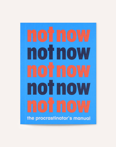 Not Now: The Procrastinator's Manual