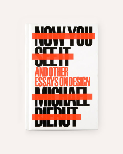 Now You See It and Other Essays on Design / Michael Beirut