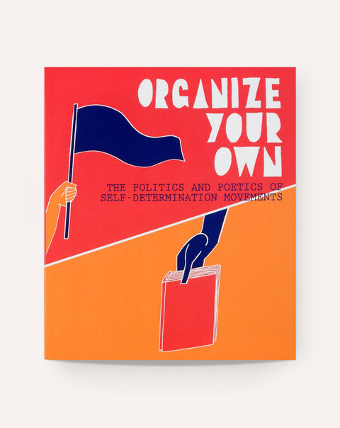 Organize Your Own: The Politics and Poetics of Self-Determination
