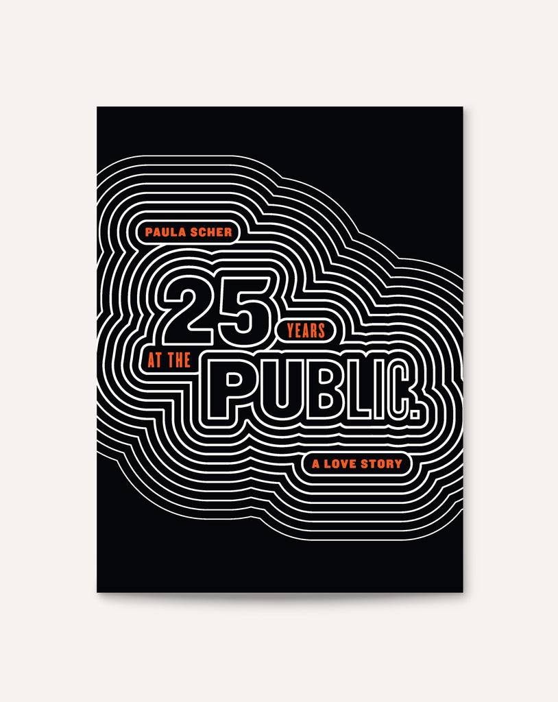 Paula Scher: Twenty-Five Years at the Public. A Love Story