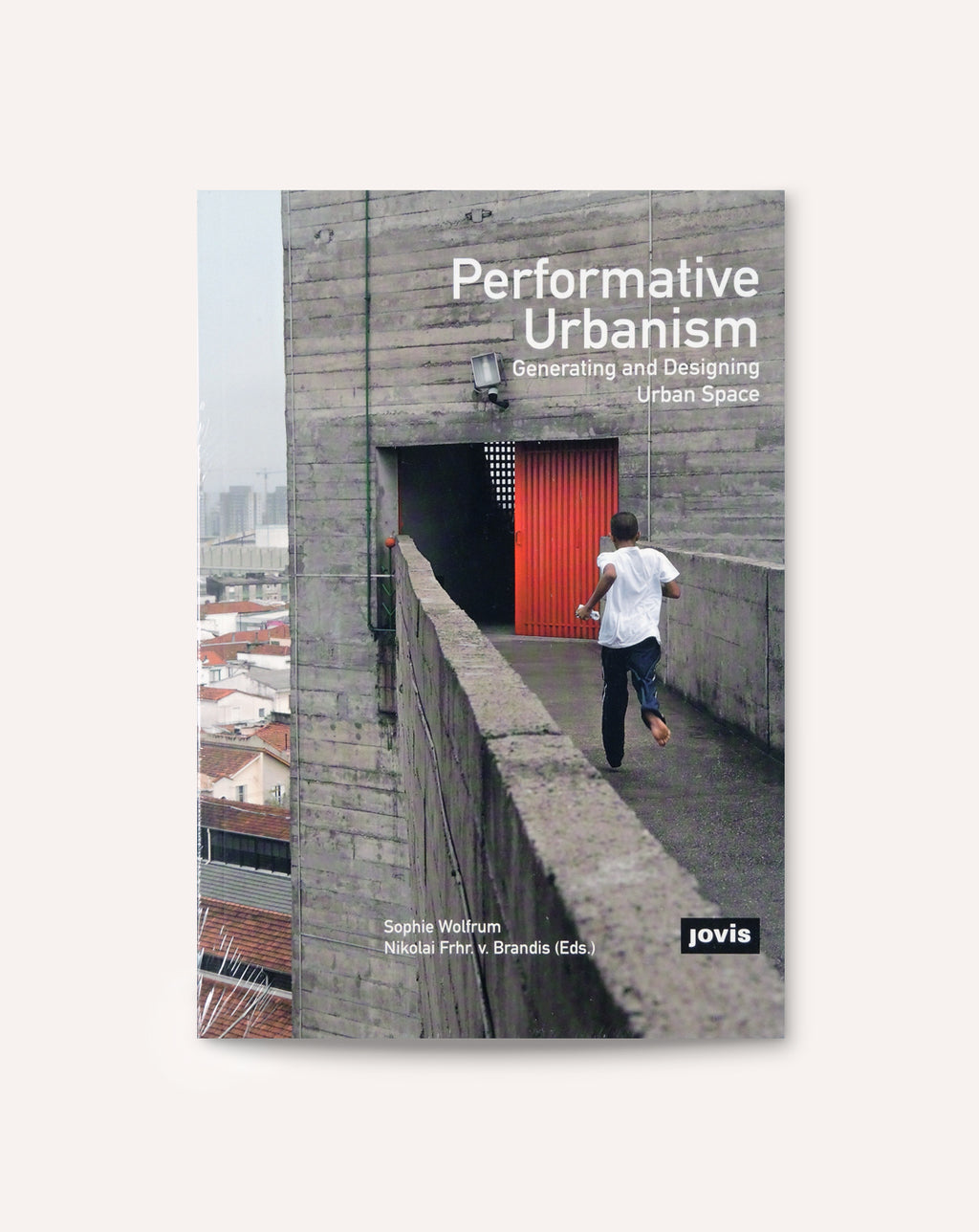 Performative Urbanism: Generating and Designing Urban Space