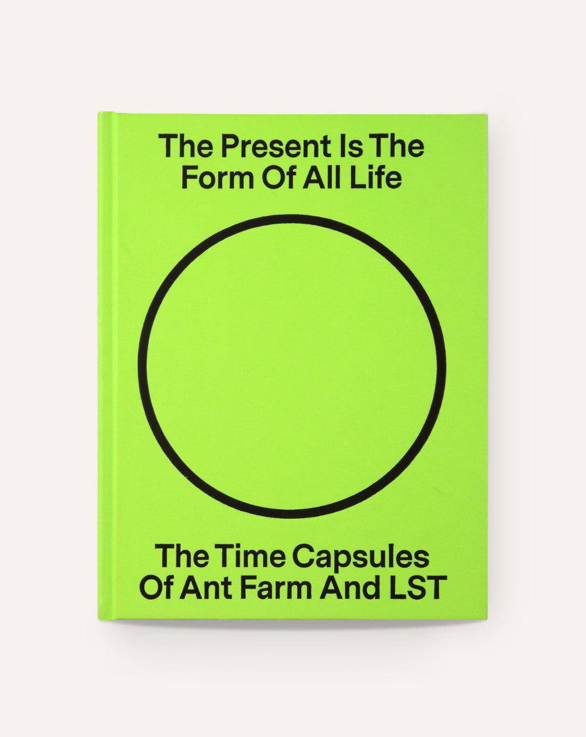 The Present Is the Form of All Life: The Time Capsules Of Ant Farm And Lst
