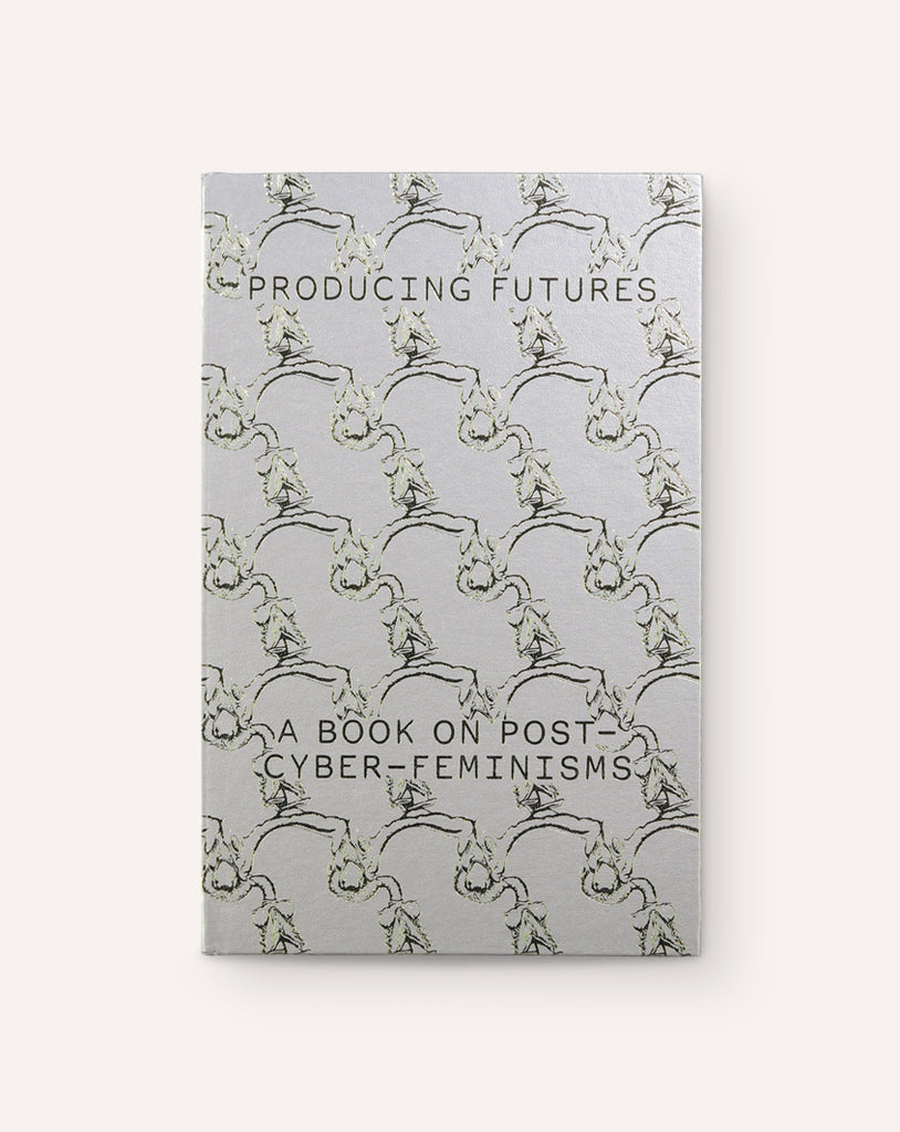 Producing Futures: A  Book on Post-Cyber-Feminisms