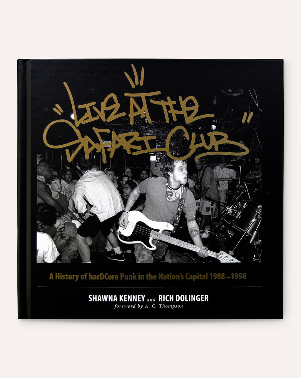 Live at the Safari Club: A History of harDCcore Punk in the Nation's Capital, 1988-1998