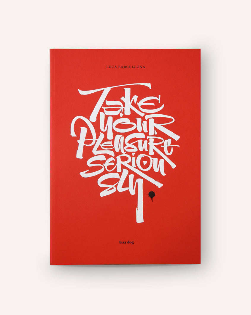 Take Your Pleasure Seriously / Luca Barcellona