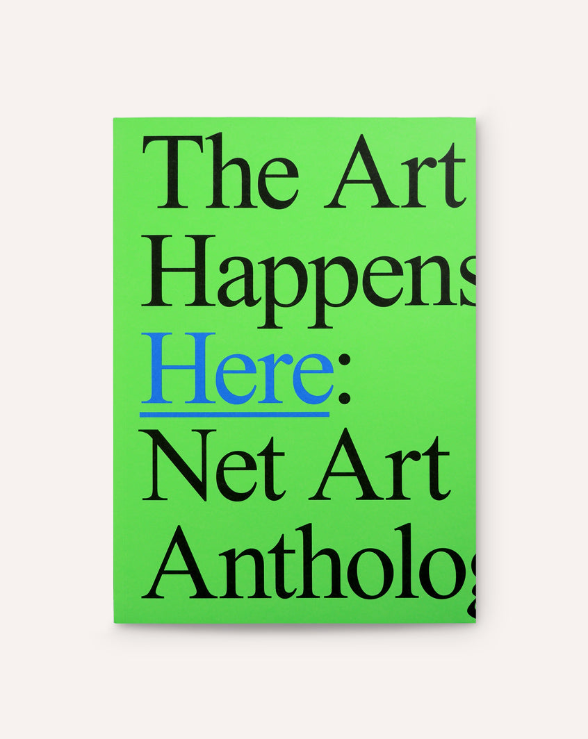 The Art Happens Here: Net Art Anthology