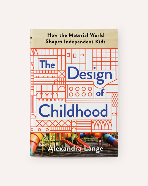 The Design of Childhood / Alexandra Lange
