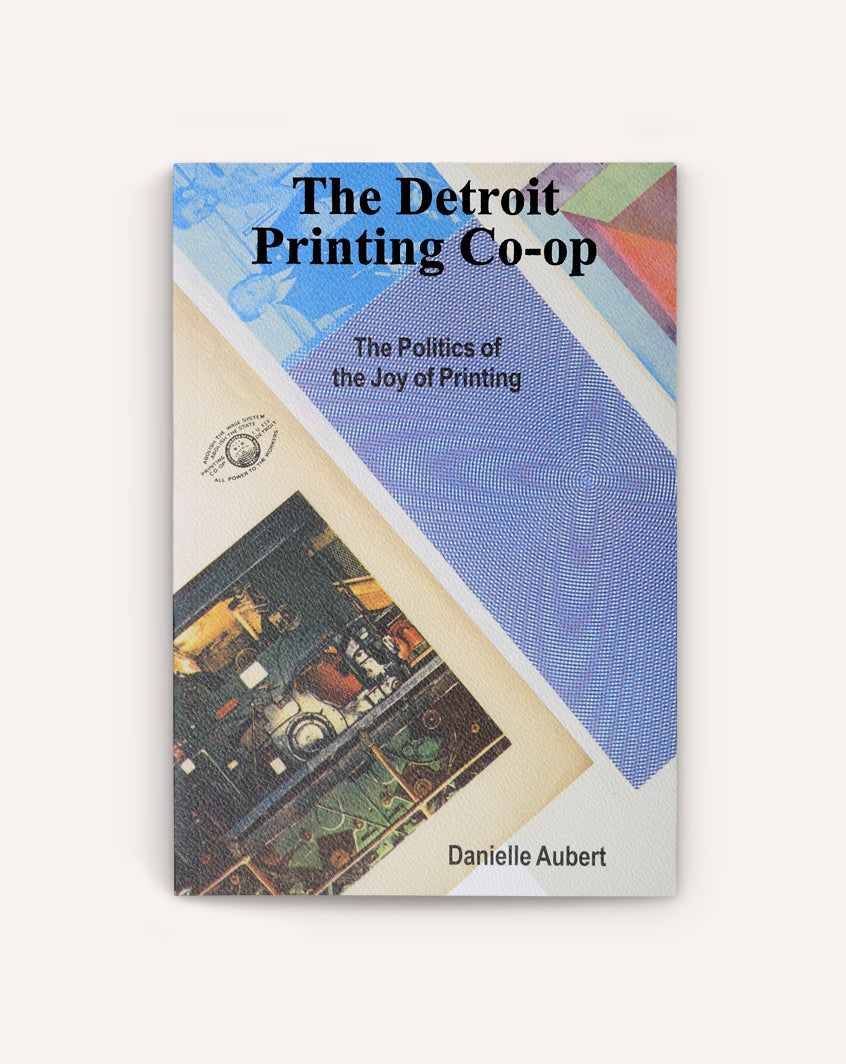 The Detroit Printing Co-Op: The Politics of the Joy of Printing
