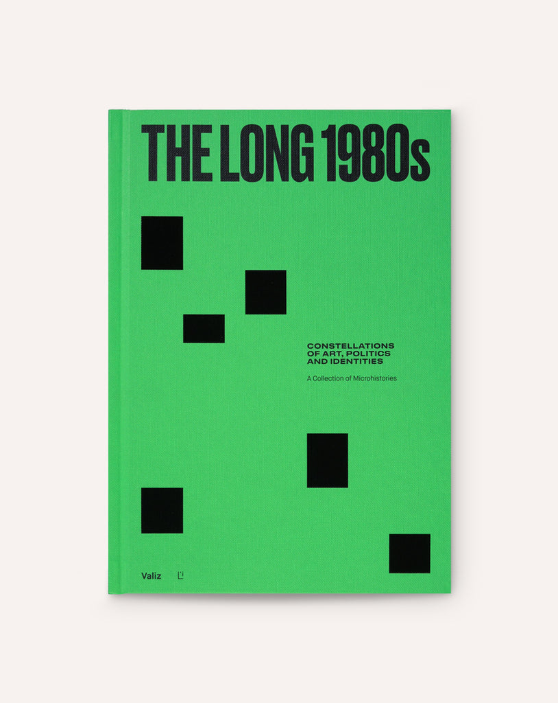 The Long 1980s: Constellations of Art, Politics and Identities