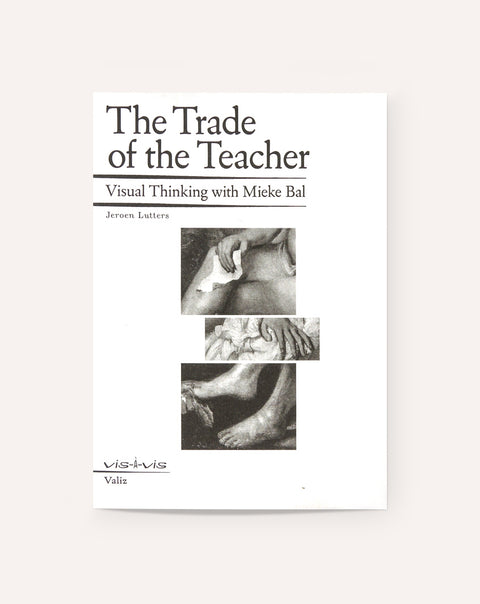The Trade of the Teacher: Visual Thinking with Mieke Bal