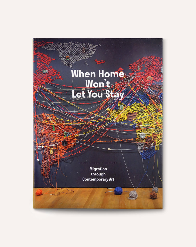 When Home Won't Let You Stay: Migration through Contemporary Art