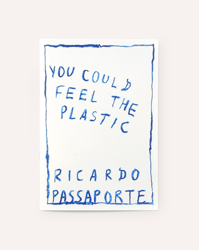 You Could Feel The Plastic / Ricardo Passaporte