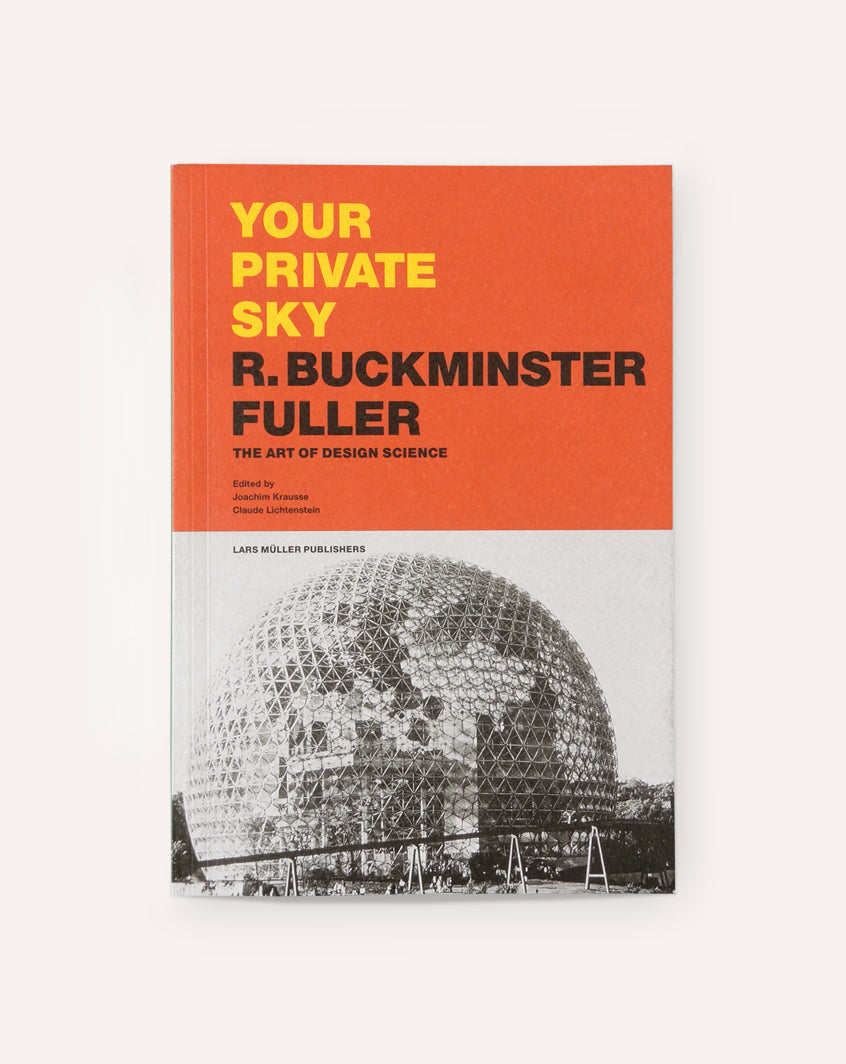 Your Private Sky: R. Buckminster Fuller - The Art of Design Science