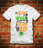 A Friend With Weed Is A Friend Indeed White T-Shirt