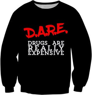 D.A.R.E Drugs Are Really Expensive Sweatshirt