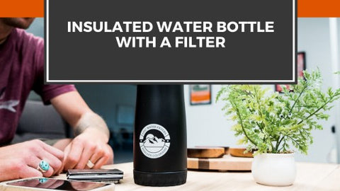 Are you looking for an insulated water bottle with a filter? You are in the right place my friend.