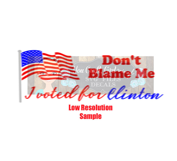 Don't Blame me I Voted for Hillary Clinton Cut File