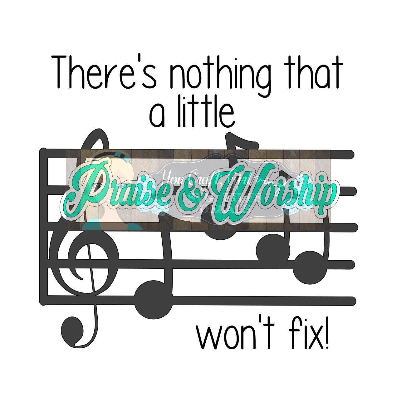 Nothing Praise and Worship Won't Fix Svg Dxf Png Pdf   Commercial Use SVG   Car or Tshirt decal   home decor SVG   Bible SVG   church decal
