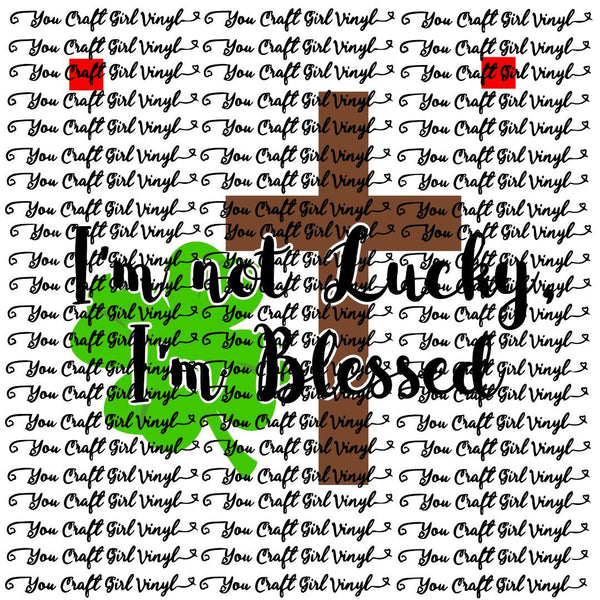 I'm Not Lucky I'm Blessed Cut File