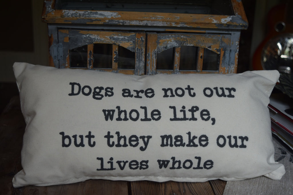 Dogs Make Our Lives Whole - 10 x 20 pillow