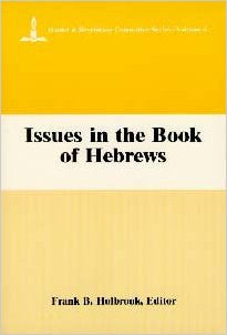 Daniel & Revelation Committee Series: V. 4 - Issues in the Book of Hebrews