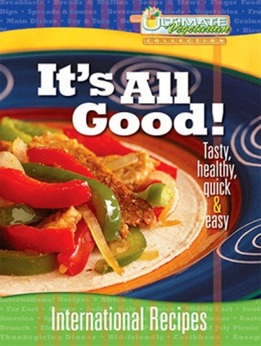 It's All Good!: International Recipes (Ultimate Vegetarian Collection)