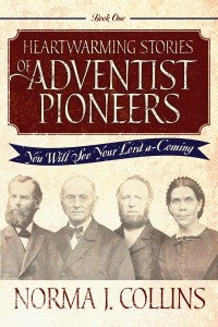 Heartwarming Stories of Adventist Pioneers