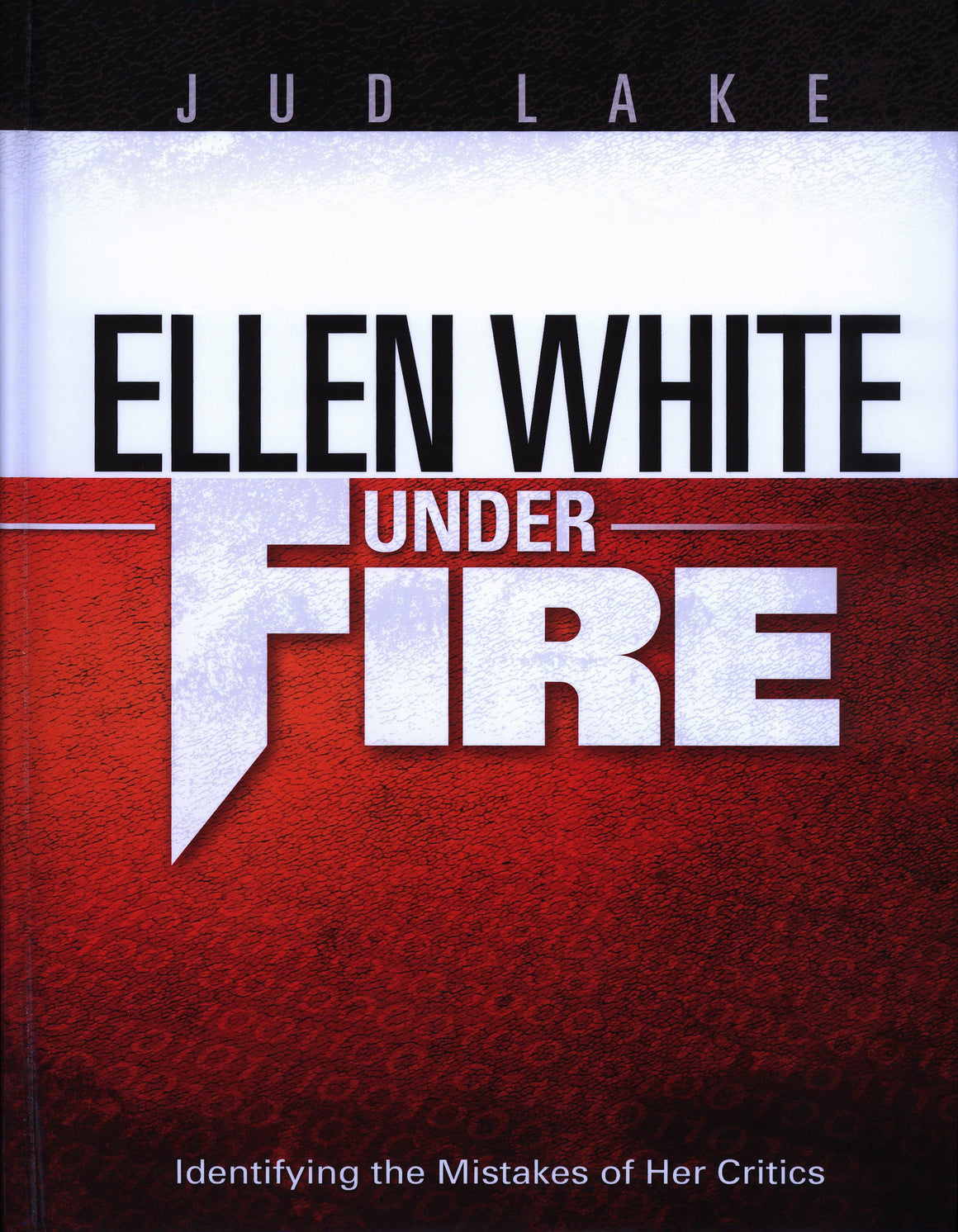 Ellen White Under Fire: Identifying the Mistakes of Her Critics