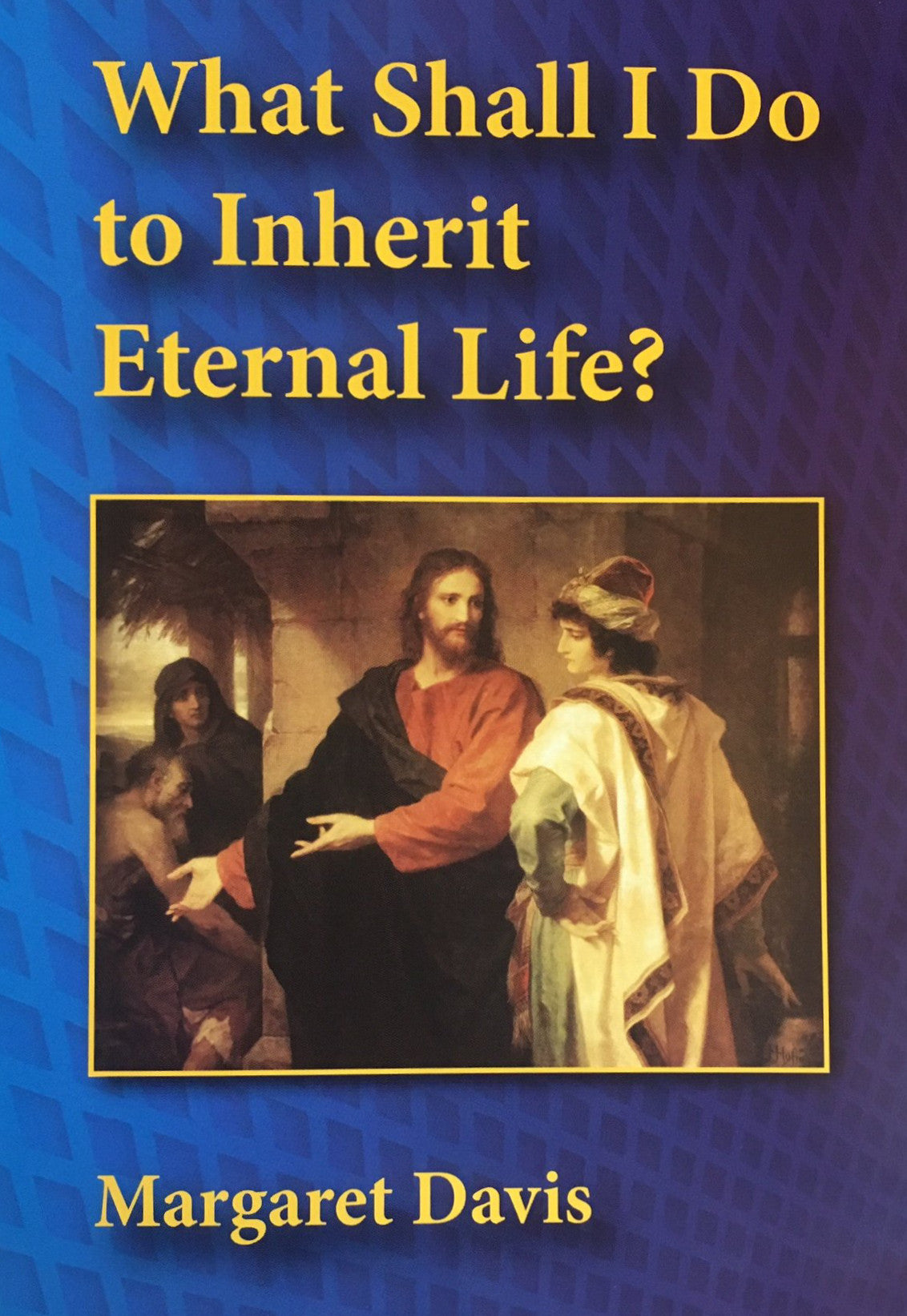 What Shall I Do to Inherit Eternal Life? - DVD - By Margaret Davis