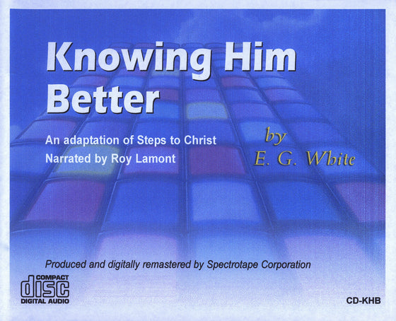 Knowing Him Better (Adoption from Steps to Christ)