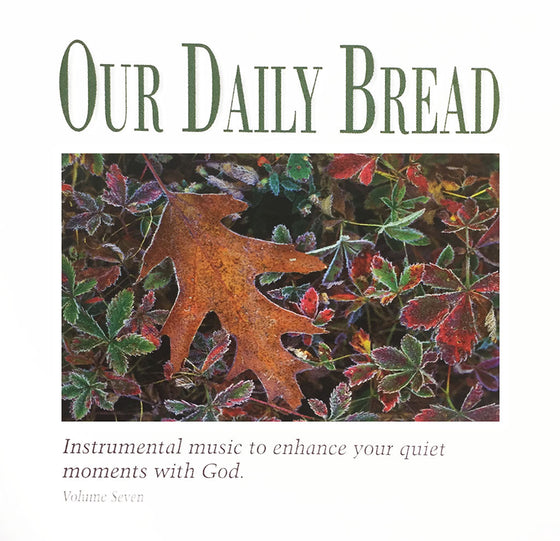 Our Daily Bread: Hymns for the Wounded Heart, Vol. 7