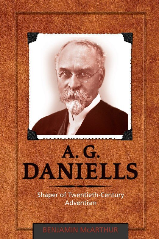A. G. Daniells, Shaper of Twentieth-Century Adventism