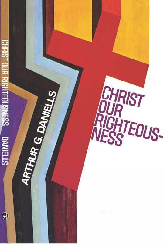 Christ Our Righteousness, by A. G. Daniells