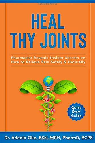 Heal Thy Joints: Pharmacist Reveals Insider Secrets on How to Relieve Pain Safely & Naturally