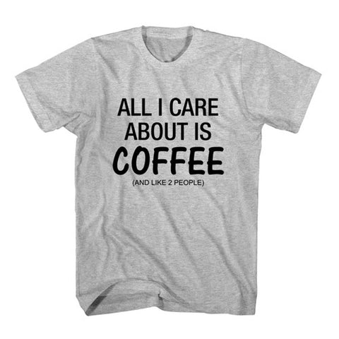 T-Shirt All I Care About Is Coffee and Like 2 People