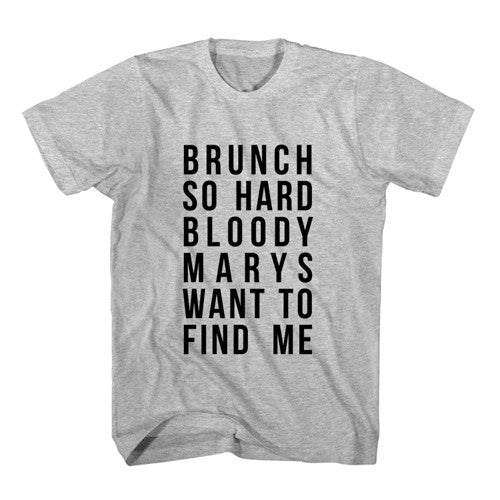 T-Shirt Brunch So Hard, Bloody Marys Want To Find Me