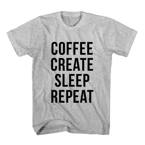 T-Shirt Coffee Create Sleep Repeat