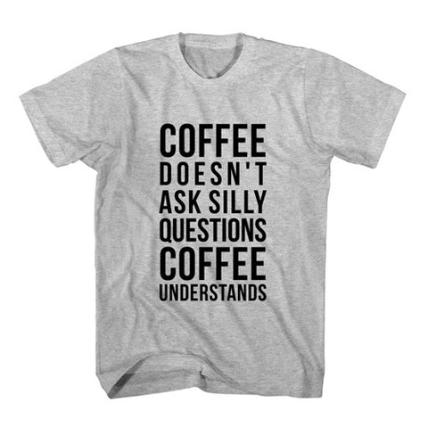T-Shirt Coffee Doesn't Ask Silly Questions, Coffee Understands