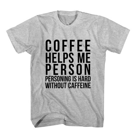 T-Shirt Coffee Helps Me Person, Personing Is Hard Without Caffeine