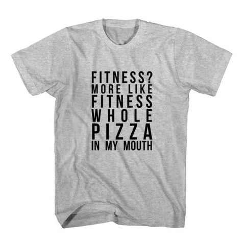 T-Shirt Fitness More Like Fitness Whole Pizza In My Mouth