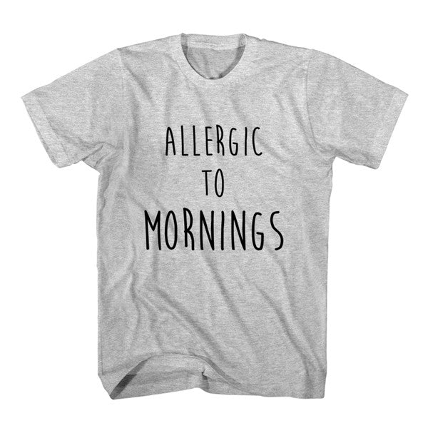 T-Shirt Allergic To Mornings