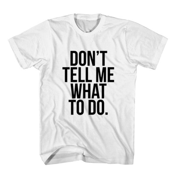 T-Shirt Don't Tell Me What To Do